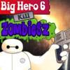BIG HERO 6 KILL ZOMBIES