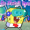 GO AHEAD SPONGEBOB GAME